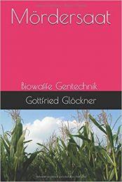 Mördersaat: Biowaffe Gentechnik